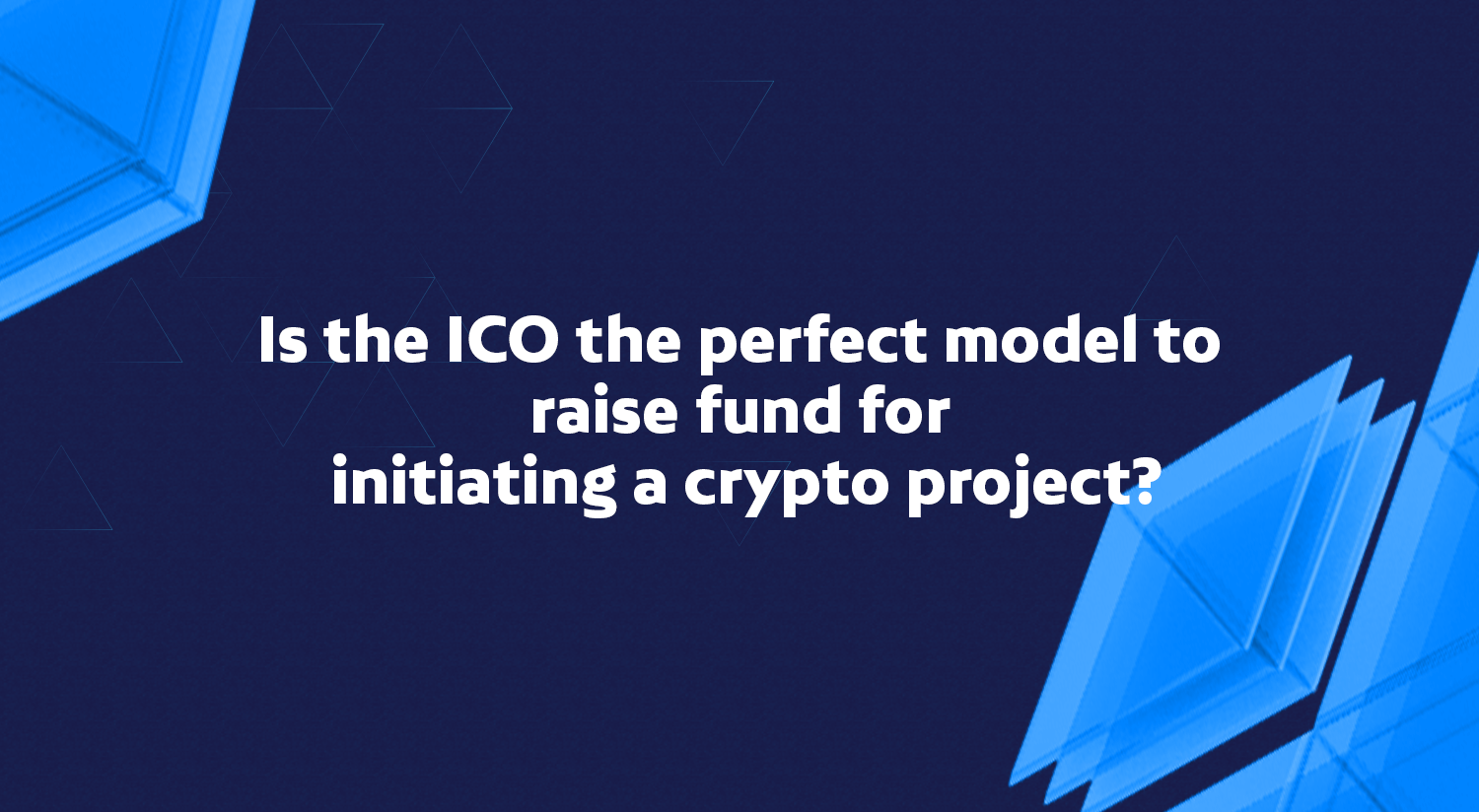 Is the ICO the perfect model to raise fund for initiating a crypto project