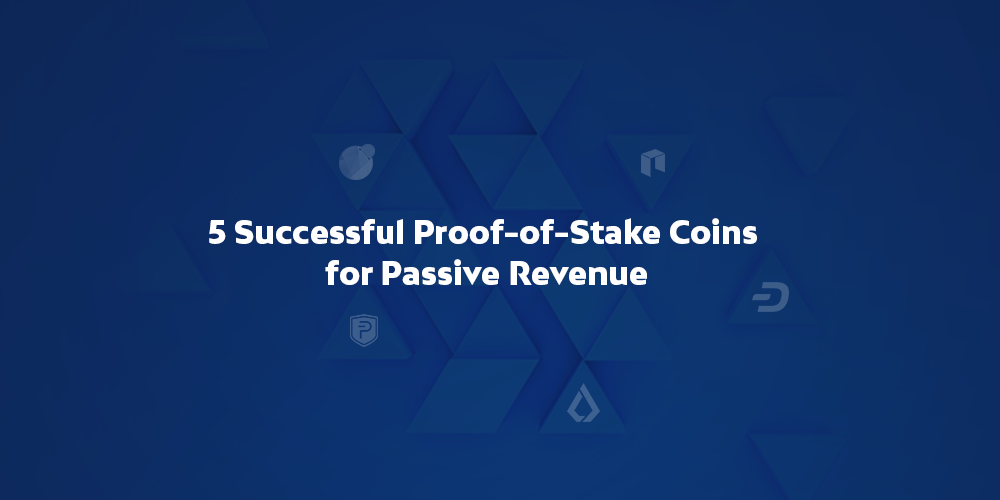 5 Successful Proof-of-Stake Coins for Passive Revenue
